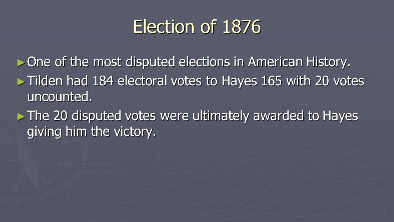 Election of 1876 ► One of the most disputed elections in American History.