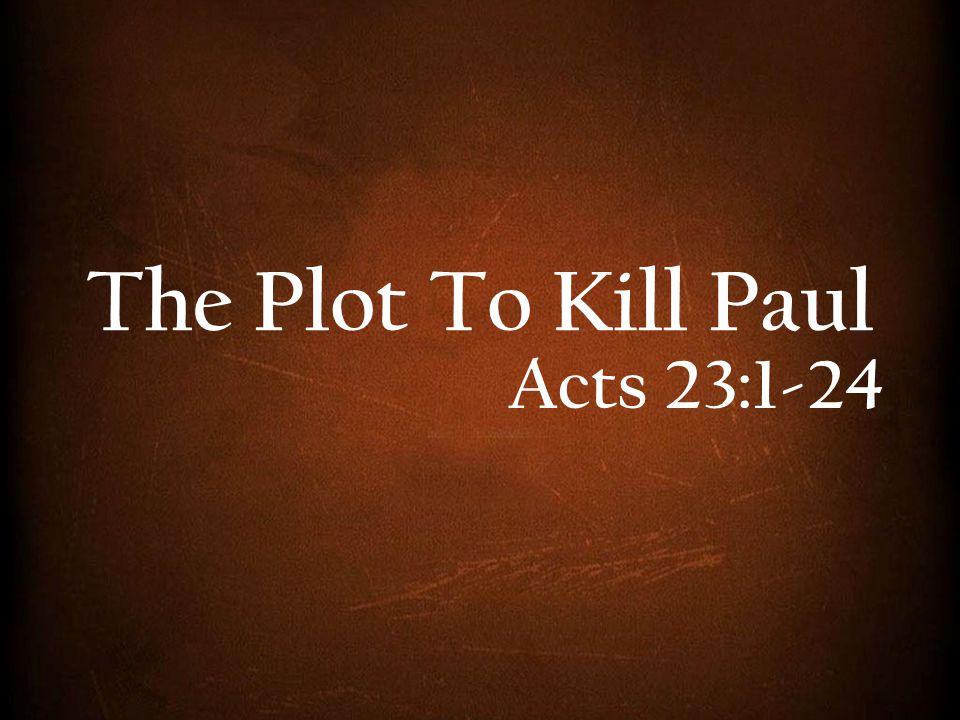 The Plot To Kill Paul Acts 23:1-24
