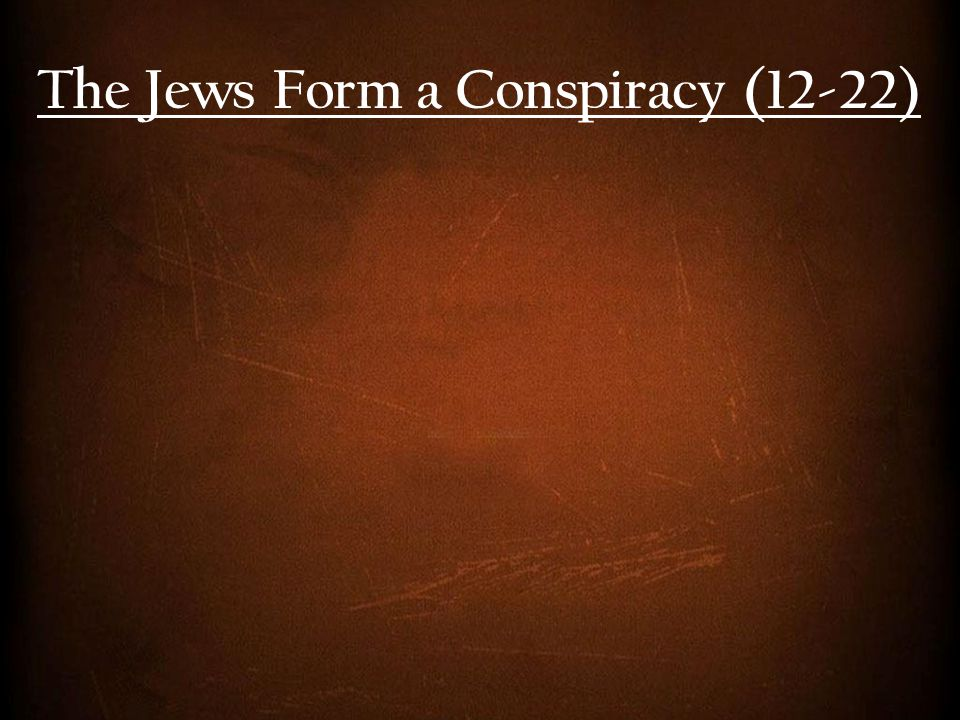 The Jews Form a Conspiracy (12-22)