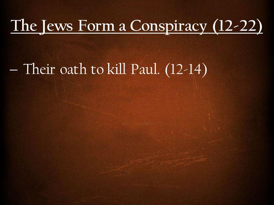  Their oath to kill Paul. (12-14)