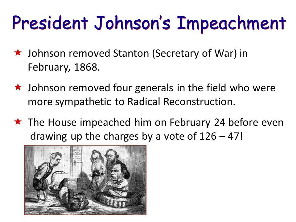 President Johnson's Impeachment  Johnson removed Stanton (Secretary of War) in February, 1868.