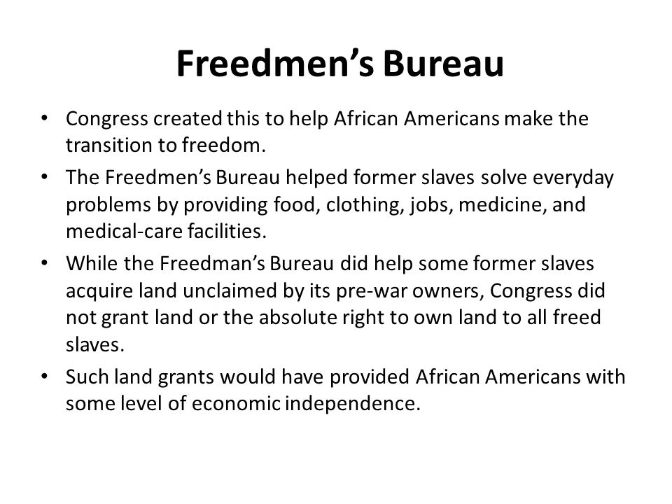 Freedmen's Bureau Congress created this to help African Americans make the transition to freedom.