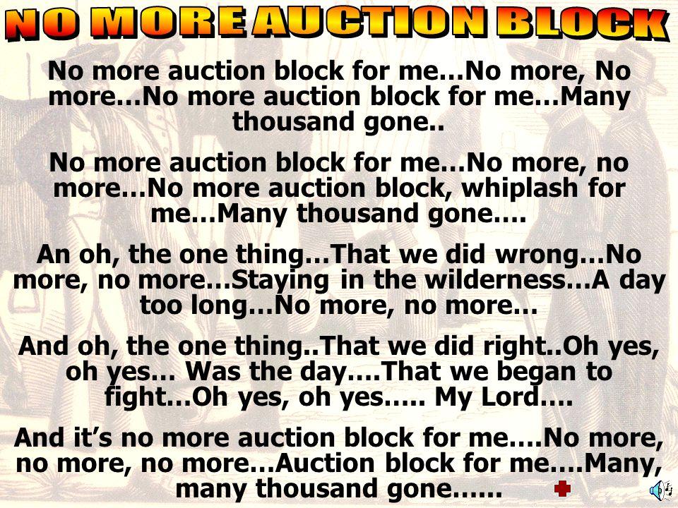 No more auction block for me…No more, No more…No more auction block for me…Many thousand gone.. No more auction block for me…No more, no more…No more