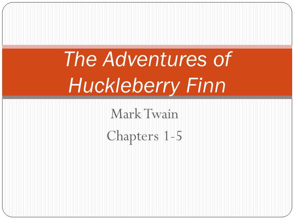 Mark Twain Chapters 1-5 The Adventures of Huckleberry Finn