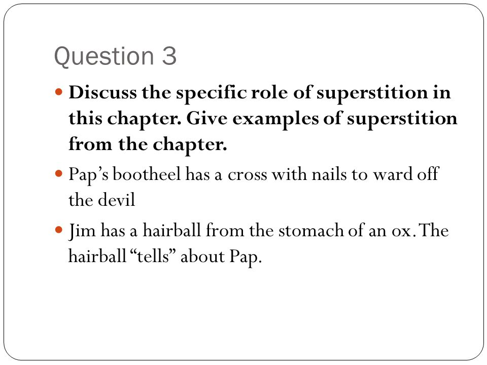Question 3 Discuss the specific role of superstition in this chapter. Give examples of superstition from the chapter. Pap's bootheel has a cross with