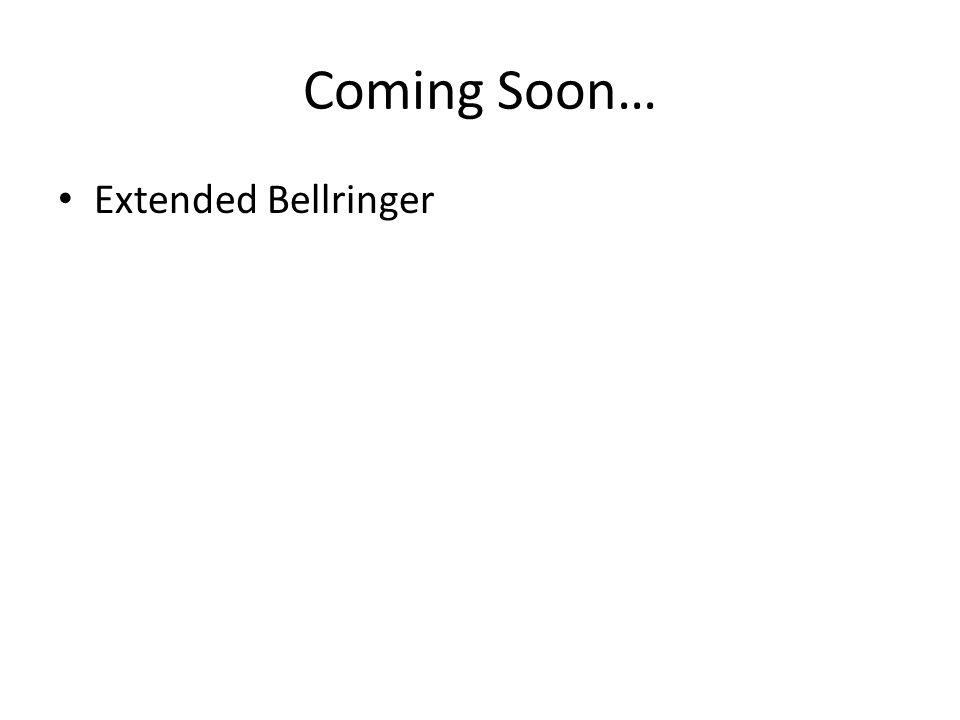 Coming Soon… Extended Bellringer
