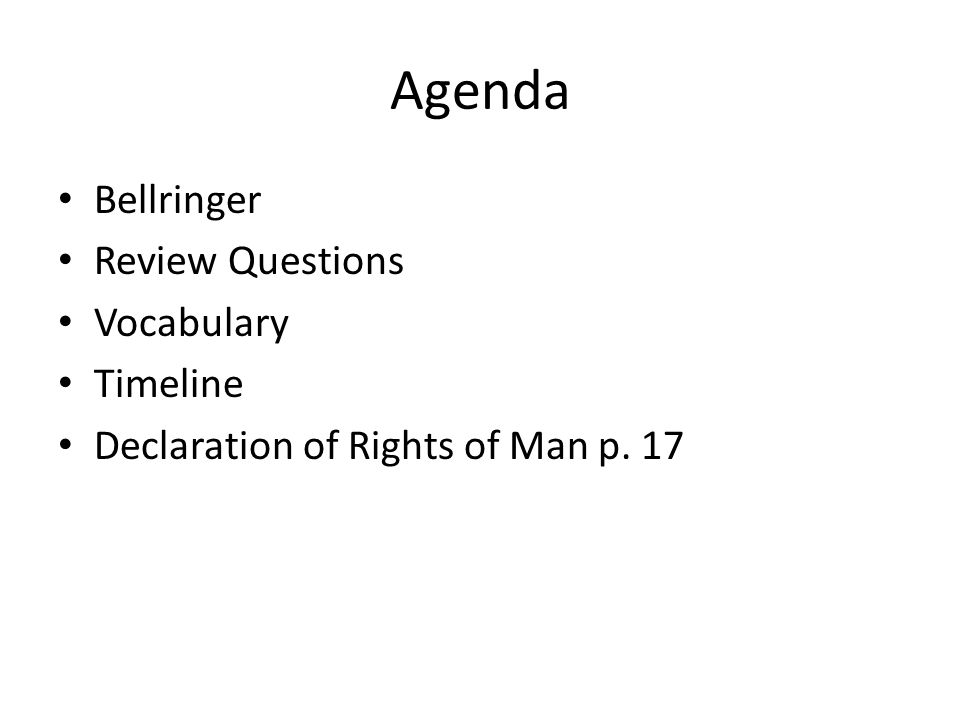 Agenda Bellringer Review Questions Vocabulary Timeline Declaration of Rights of Man p. 17