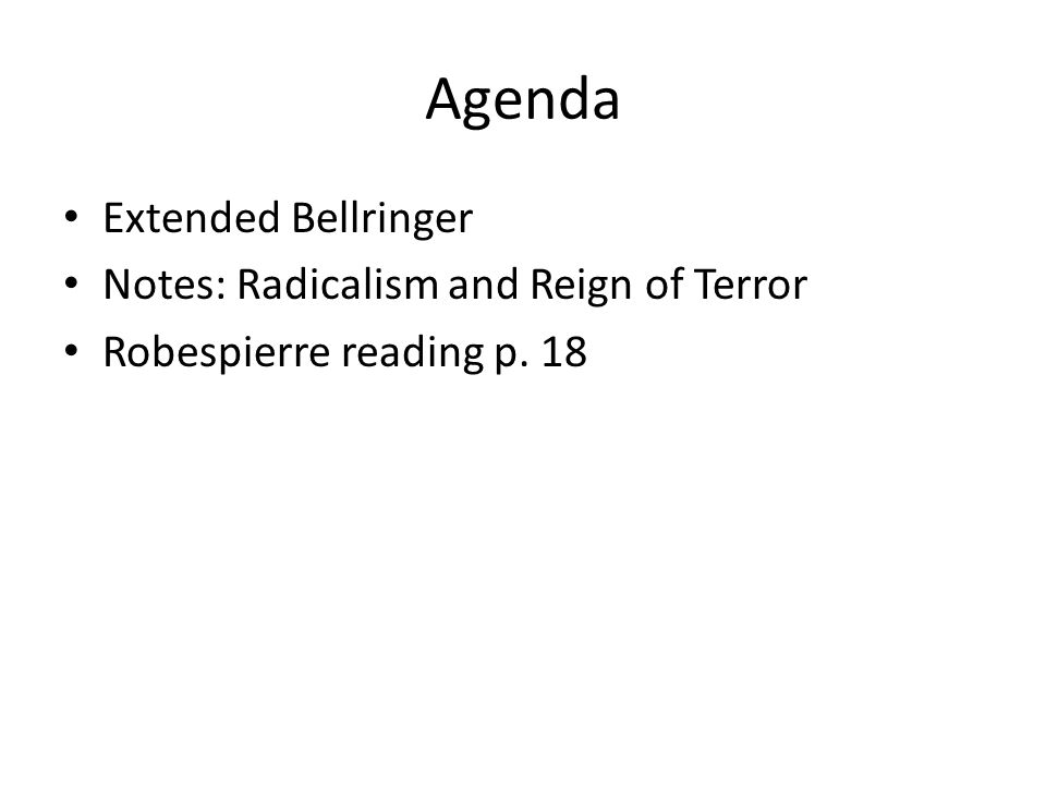 Agenda Extended Bellringer Notes: Radicalism and Reign of Terror Robespierre reading p. 18