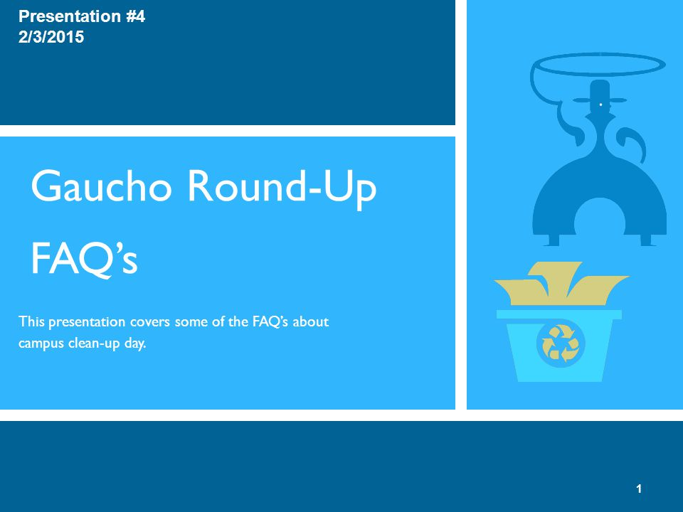 Gaucho Round-Up FAQ's This presentation covers some of the FAQ's about campus clean-up day.