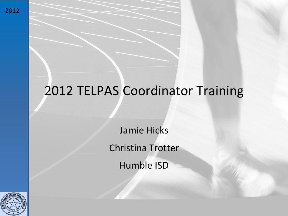 2012 2012 TELPAS Coordinator Training Jamie Hicks Christina Trotter Humble ISD