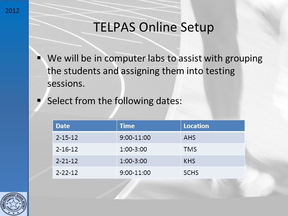 2012 TELPAS Online Setup  We will be in computer labs to assist with grouping the students and assigning them into testing sessions.