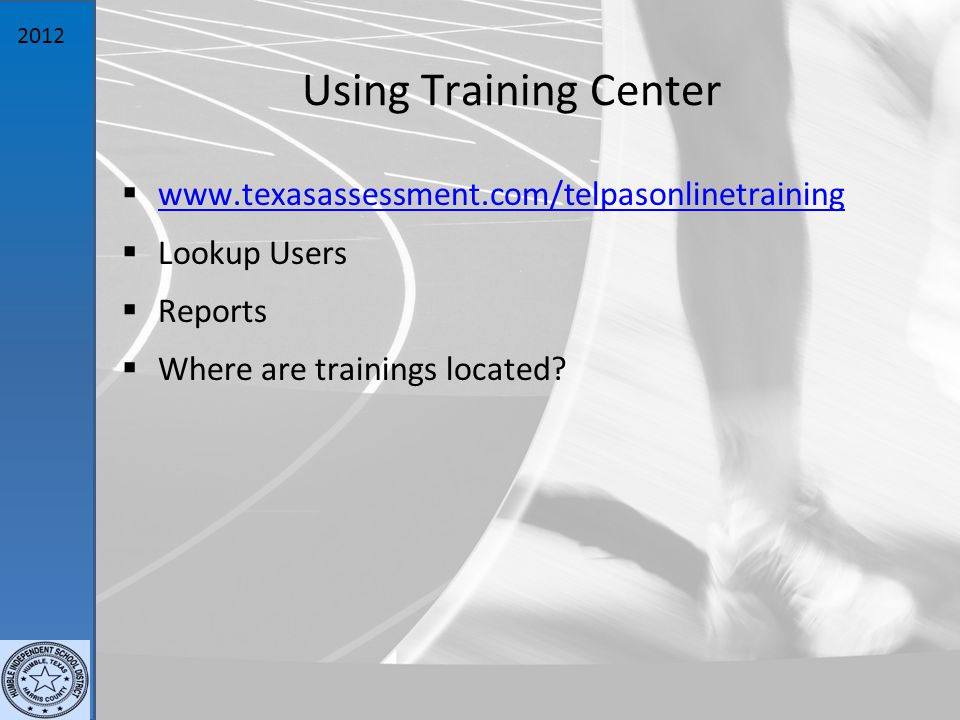 2012 Using Training Center  www.texasassessment.com/telpasonlinetraining www.texasassessment.com/telpasonlinetraining  Lookup Users  Reports  Where are trainings located