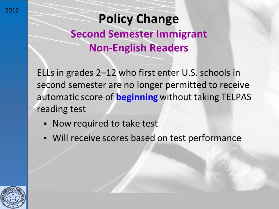 2012 Policy Change Second Semester Immigrant Non-English Readers ELLs in grades 2–12 who first enter U.S.