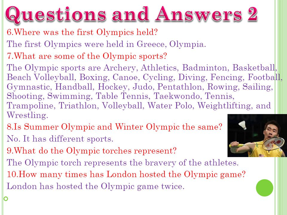 6.Where was the first Olympics held.The first Olympics were held in Greece, Olympia.