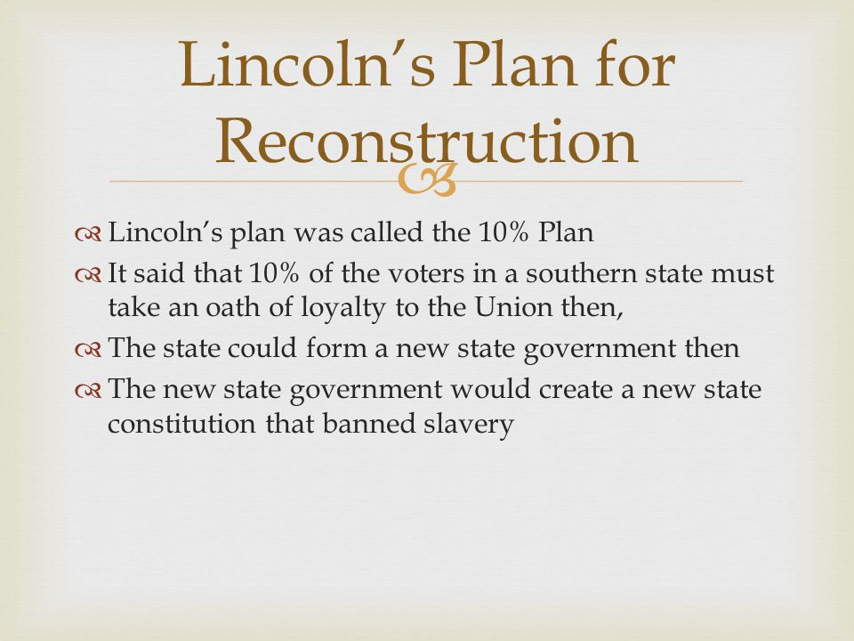   The Republicans in Congress did not like Lincoln's plan for the South.