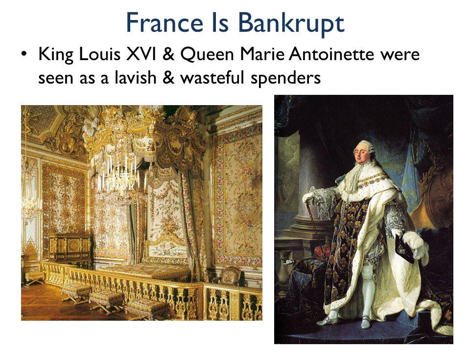 France Is Bankrupt King Louis XVI & Queen Marie Antoinette were seen as a lavish & wasteful spenders