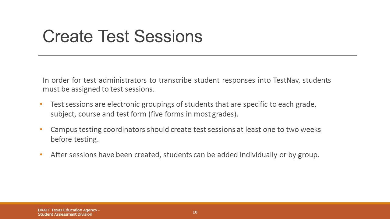 Create Test Sessions In order for test administrators to transcribe student responses into TestNav, students must be assigned to test sessions. Test s