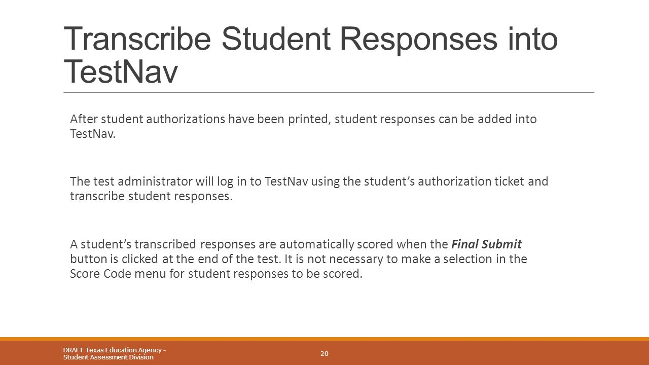 Transcribe Student Responses into TestNav After student authorizations have been printed, student responses can be added into TestNav. The test admini