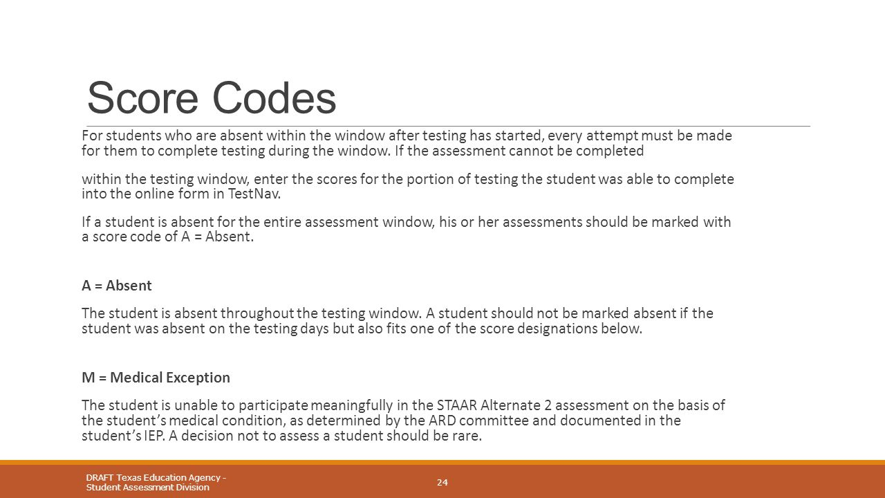 Score Codes For students who are absent within the window after testing has started, every attempt must be made for them to complete testing during th