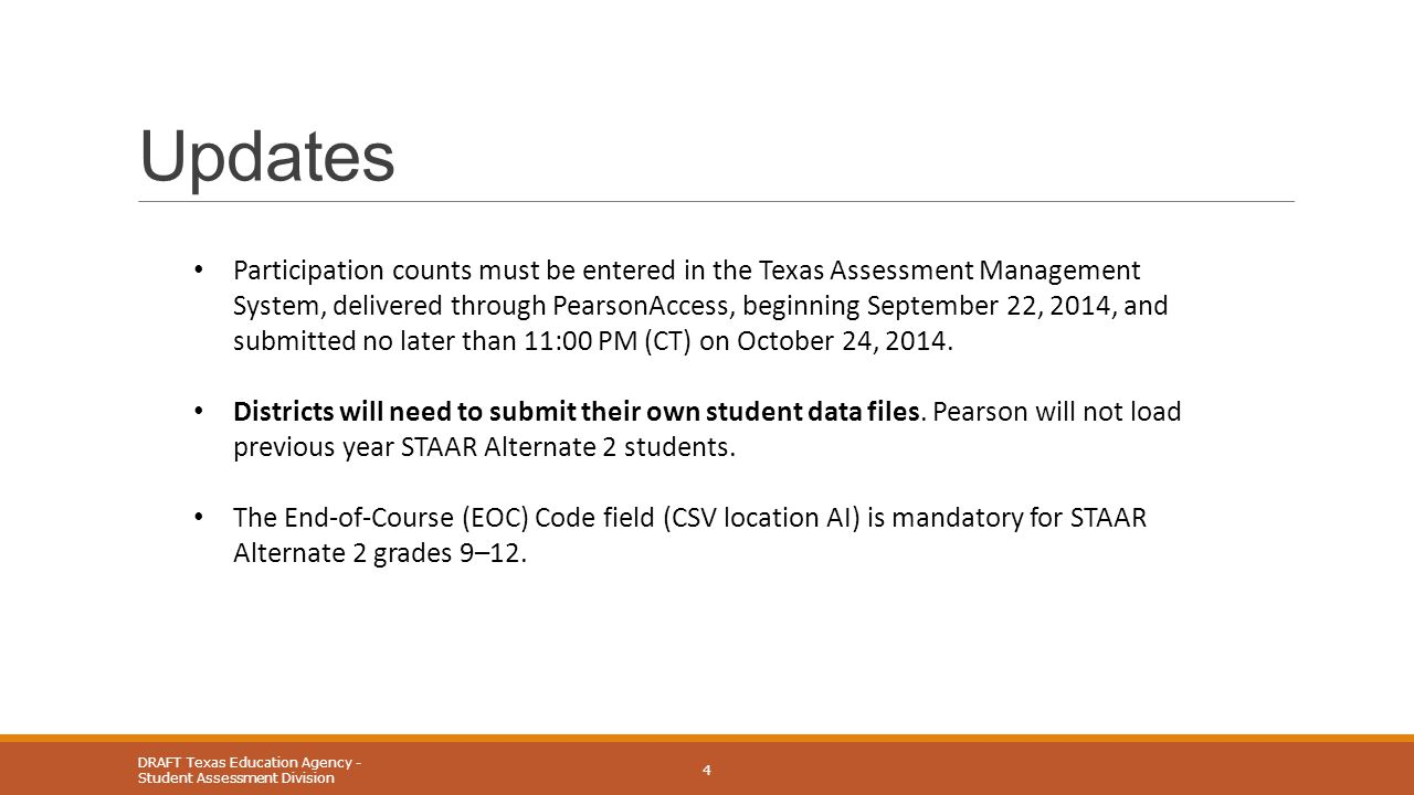 Updates DRAFT Texas Education Agency - Student Assessment Division 4 Participation counts must be entered in the Texas Assessment Management System, d