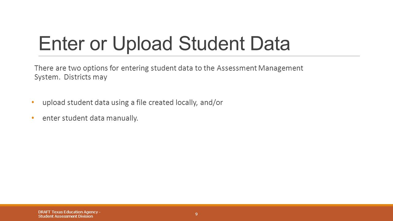 Enter or Upload Student Data There are two options for entering student data to the Assessment Management System. Districts may upload student data us