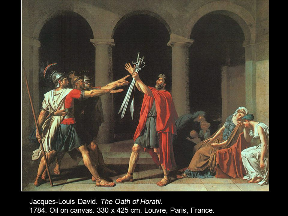 Jacques-Louis David. The Oath of Horatii. 1784. Oil on canvas. 330 x 425 cm. Louvre, Paris, France.