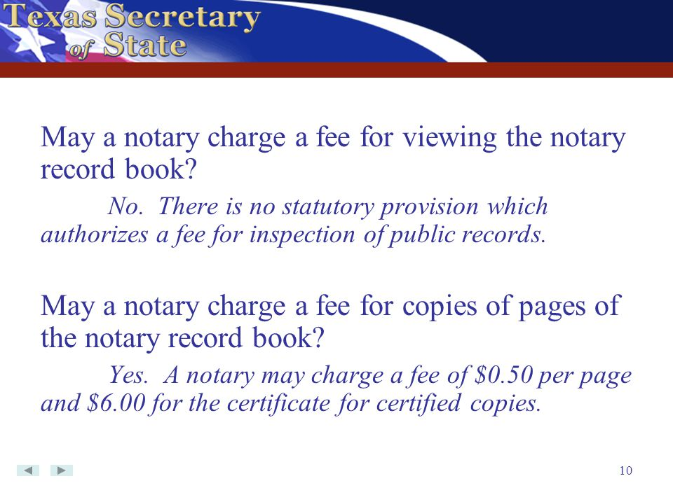 10 May a notary charge a fee for viewing the notary record book? No. There is no statutory provision which authorizes a fee for inspection of public r