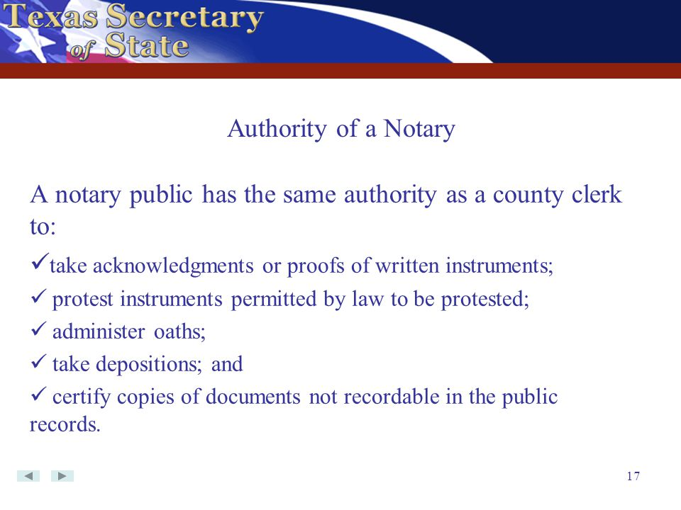 17 A notary public has the same authority as a county clerk to: take acknowledgments or proofs of written instruments; protest instruments permitted b