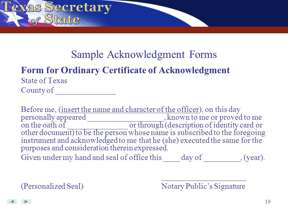 19 Form for Ordinary Certificate of Acknowledgment State of Texas County of _______________ Before me, (insert the name and character of the officer),