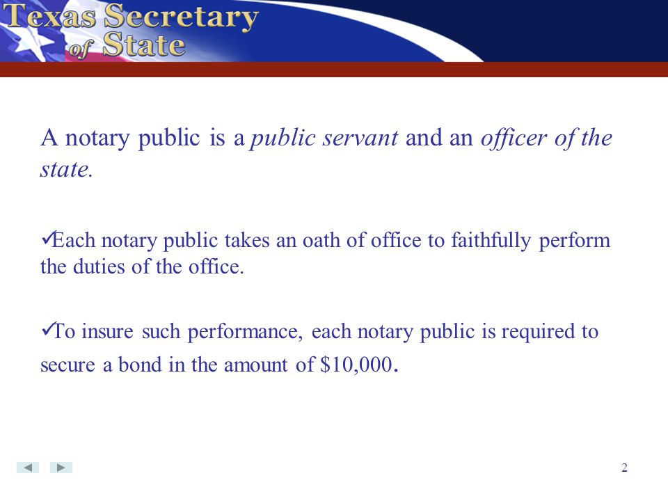 2 A notary public is a public servant and an officer of the state. Each notary public takes an oath of office to faithfully perform the duties of the