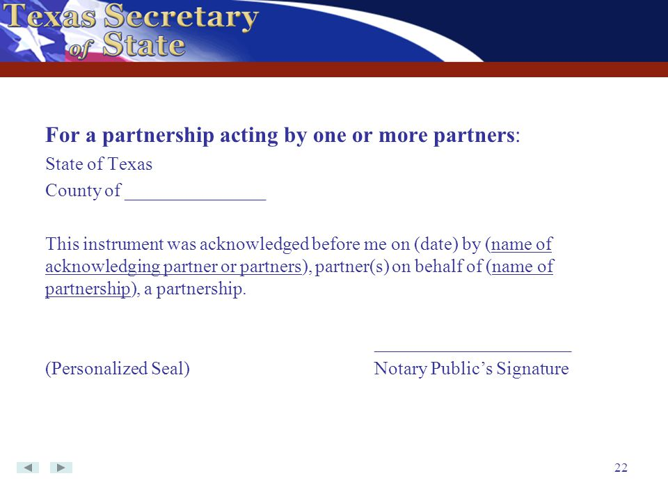 22 For a partnership acting by one or more partners: State of Texas County of _______________ This instrument was acknowledged before me on (date) by