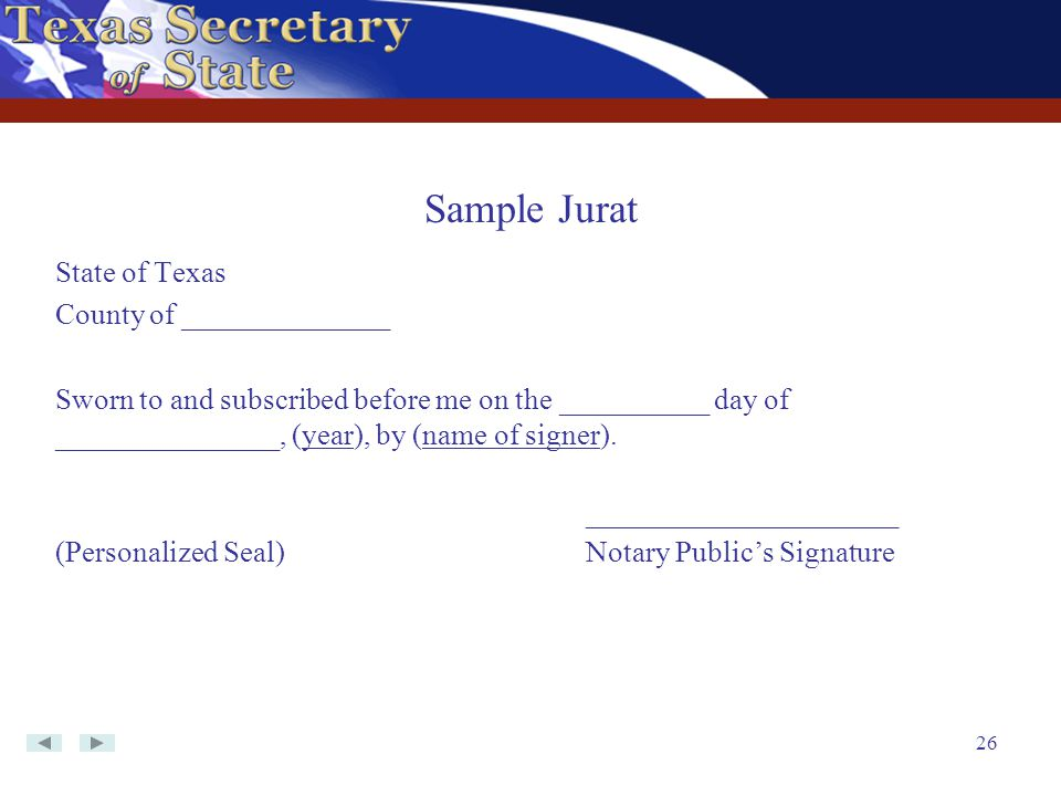 26 State of Texas County of ______________ Sworn to and subscribed before me on the __________ day of _______________, (year), by (name of signer). __