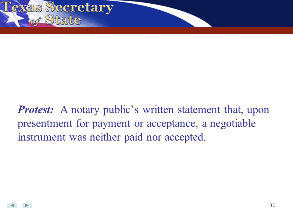 30 Protest: A notary public's written statement that, upon presentment for payment or acceptance, a negotiable instrument was neither paid nor accepte