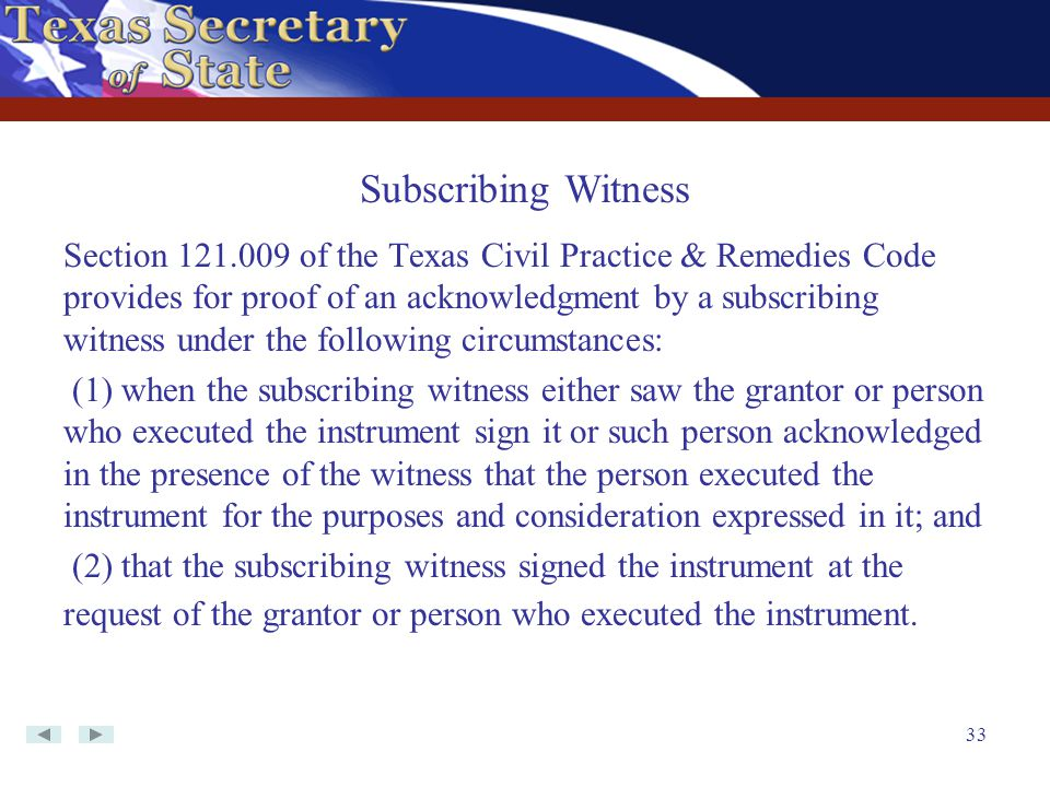 33 Section 121.009 of the Texas Civil Practice & Remedies Code provides for proof of an acknowledgment by a subscribing witness under the following ci
