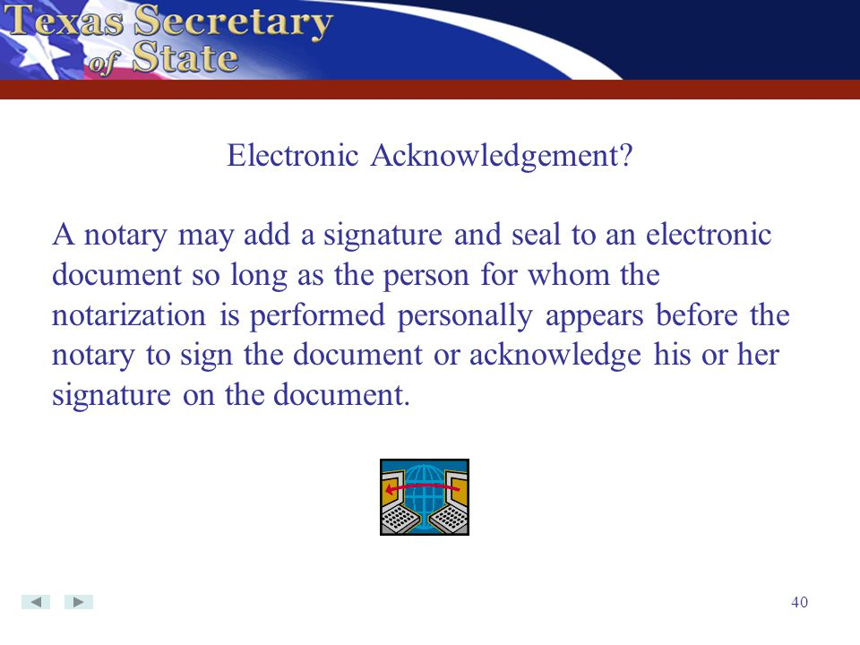 40 A notary may add a signature and seal to an electronic document so long as the person for whom the notarization is performed personally appears bef