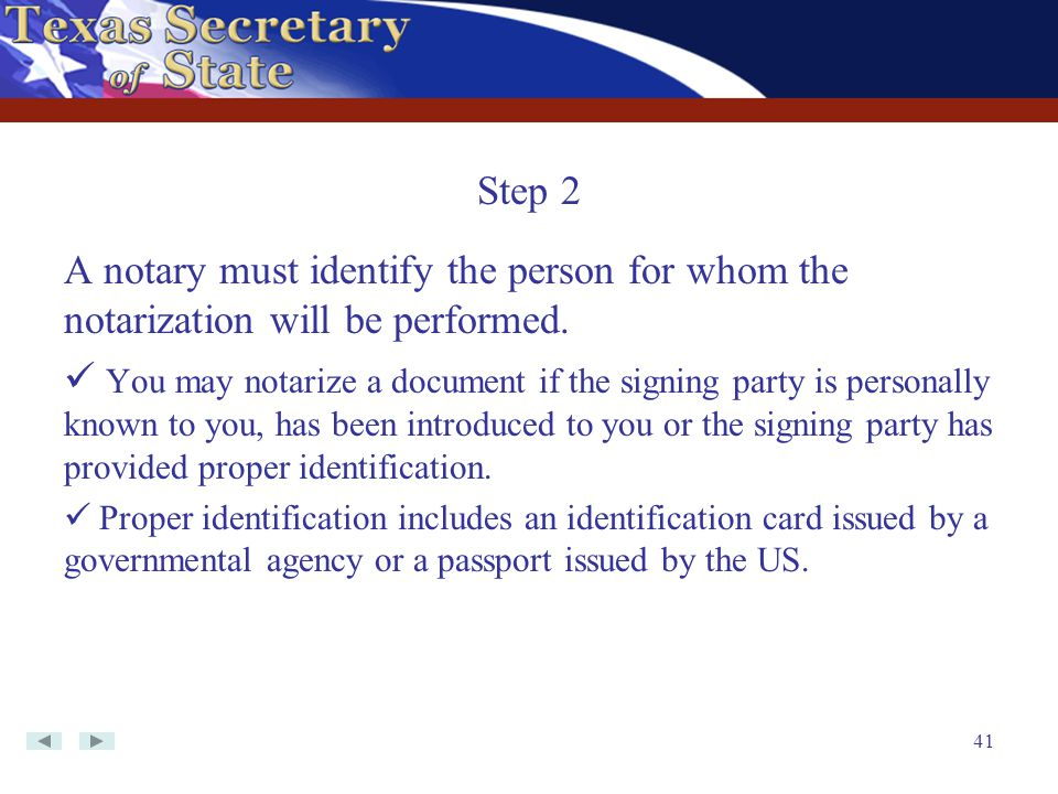 41 A notary must identify the person for whom the notarization will be performed. You may notarize a document if the signing party is personally known