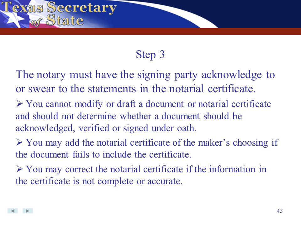43 The notary must have the signing party acknowledge to or swear to the statements in the notarial certificate.  You cannot modify or draft a docume