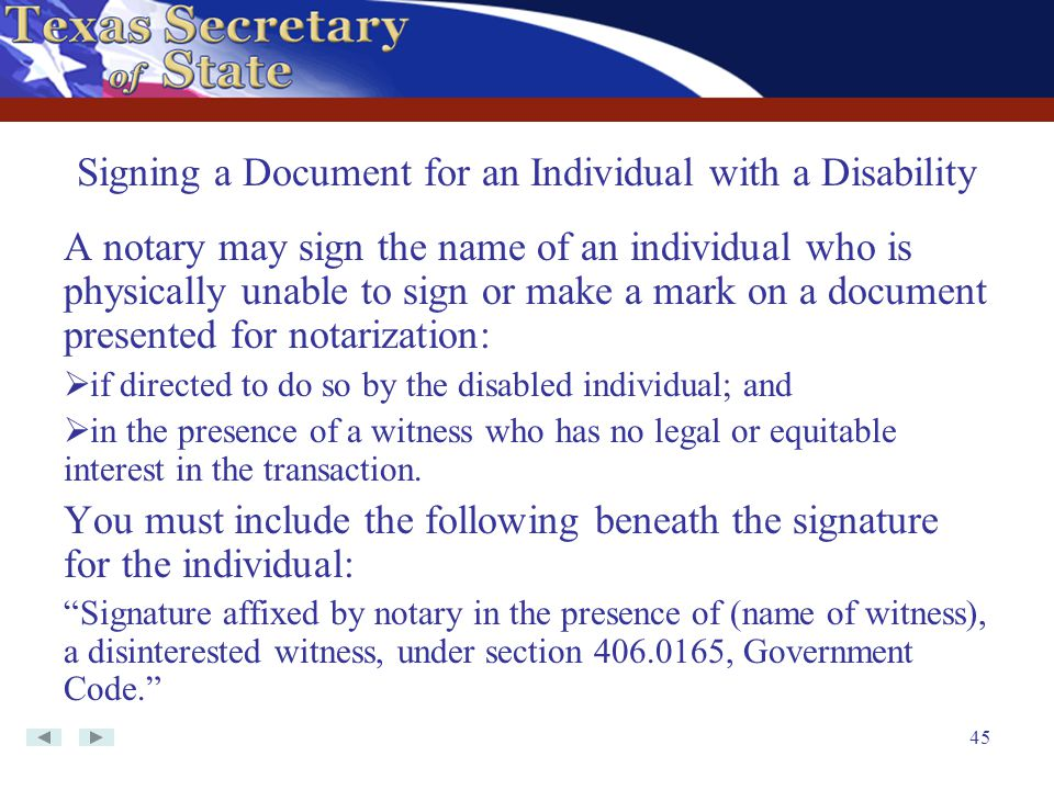 45 A notary may sign the name of an individual who is physically unable to sign or make a mark on a document presented for notarization:  if directed