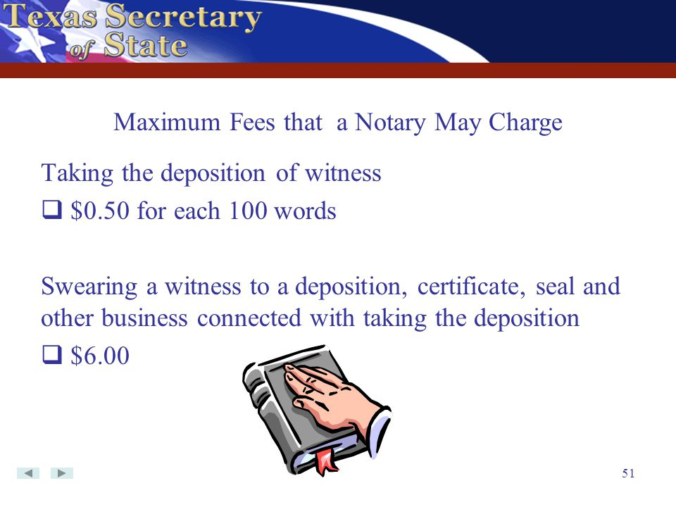 51 Taking the deposition of witness  $0.50 for each 100 words Swearing a witness to a deposition, certificate, seal and other business connected with