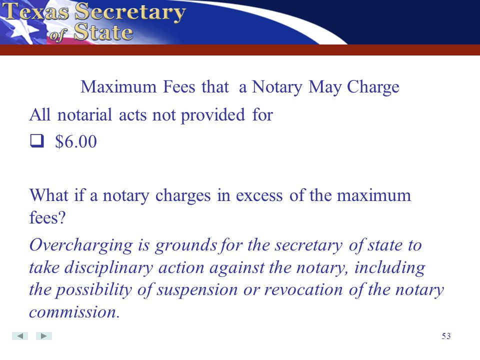 53 All notarial acts not provided for  $6.00 What if a notary charges in excess of the maximum fees? Overcharging is grounds for the secretary of sta