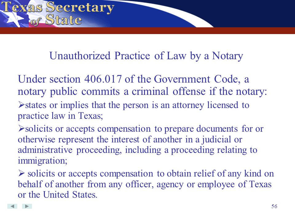 56 Under section 406.017 of the Government Code, a notary public commits a criminal offense if the notary:  states or implies that the person is an a