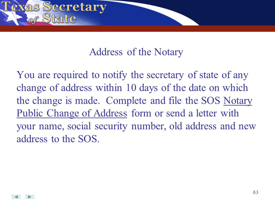 63 You are required to notify the secretary of state of any change of address within 10 days of the date on which the change is made. Complete and fil