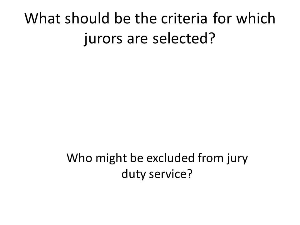 What should be the criteria for which jurors are selected.