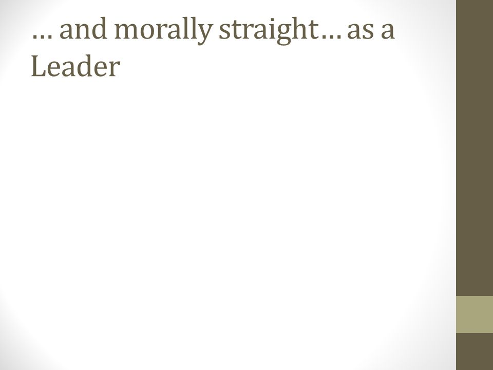 … and morally straight… as a Leader