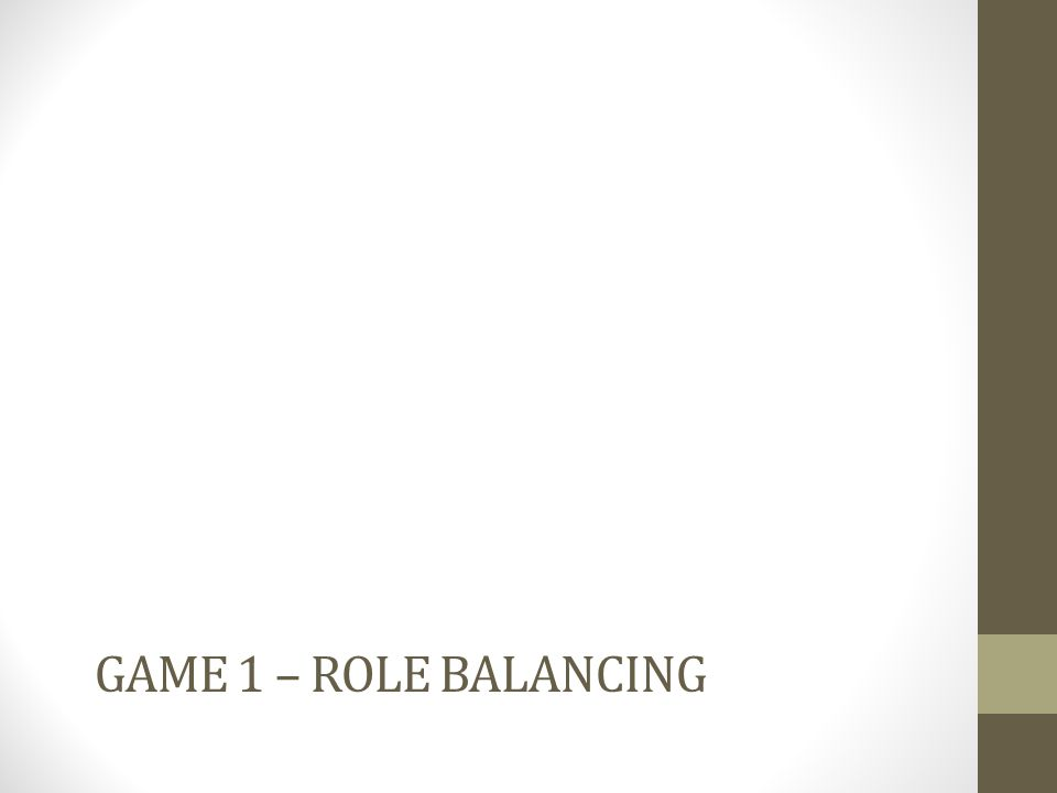 GAME 1 – ROLE BALANCING