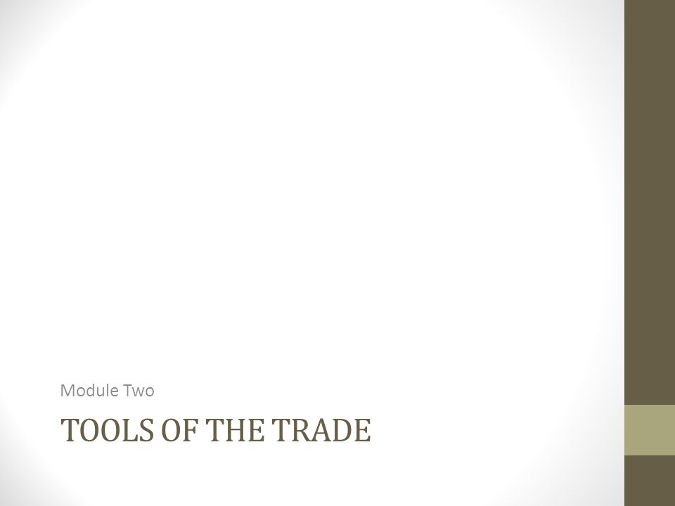 TOOLS OF THE TRADE Module Two