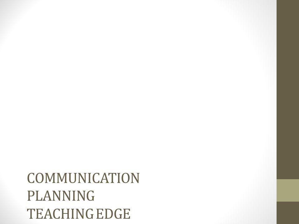 COMMUNICATION PLANNING TEACHING EDGE