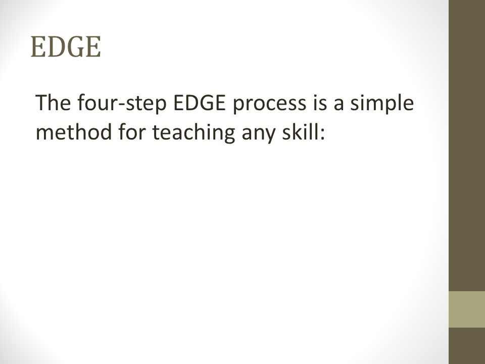 The four-step EDGE process is a simple method for teaching any skill: