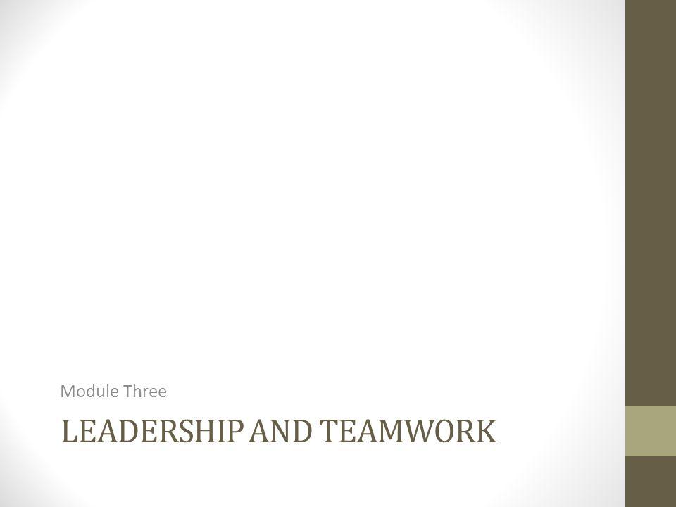 LEADERSHIP AND TEAMWORK Module Three