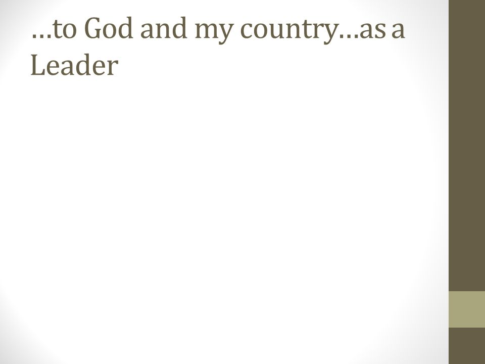 …to God and my country…as a Leader
